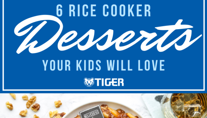 Rice cooker desserts - Tiger Corporation